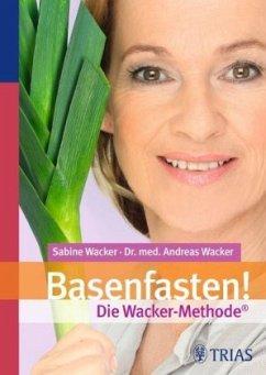 Basenfasten! Die Wacker-Methode - Wacker, Sabine