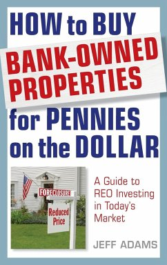 How to Buy Bank-Owned Properties for Pennies on the Dollar: A Guide to REO Investing in Today's Market - Adams, Jeff