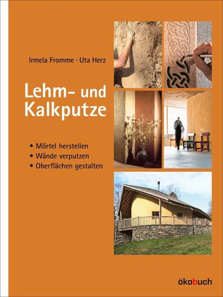 lehm und kalkputze von irmela fromme uta herz fachbuch. Black Bedroom Furniture Sets. Home Design Ideas