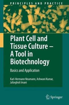 Plant Cell and Tissue Culture - A Tool in Biotechnology - Neumann, Karl-Hermann; Kumar, Ashwani; Imani, Jafargholi