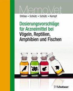 Dosierungsvorschläge für Arzneimittel bei Vögeln, Reptilien, Amphibien und Fischen - Ströse, Dana; Schütz, Sascha; Schütz, Silke; Kempf, Hermann