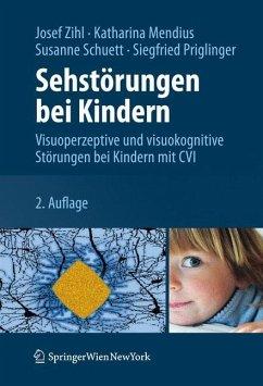 Sehstörungen bei Kindern - Zihl, Josef; Mendius, Katharina; Schuett, Susanne; Priglinger, Siegfried