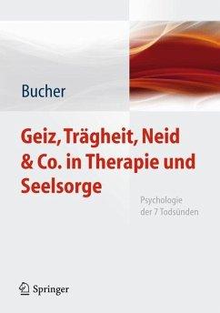 Geiz, Trägheit, Neid & Co. in Therapie und Seelsorge - Bucher, Anton A.