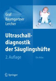 Ultraschalldiagnostik der Säuglingshüfte - Graf, Reinhard; Baumgartner, Florian; Lercher, Kurt