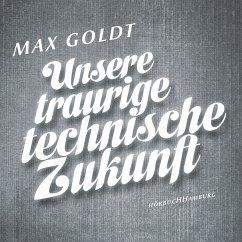 Unsere traurige technische Zukunft (MP3-Download) - Goldt, Max