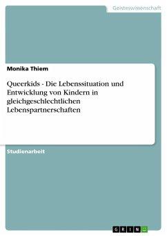 Queerkids - Die Lebenssituation und Entwicklung von Kindern in gleichgeschlechtlichen Lebenspartnerschaften - Thiem, Monika