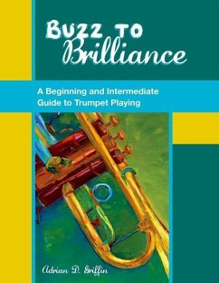 Buzz to Brilliance Buzz to Brilliance: A Beginning and Intermediate Guide to Trumpet Playing a Beginning and Intermediate Guide to Trumpet Playing