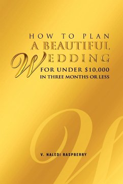 How to Plan a Beautiful Wedding for Under 10,000 in Three Months or Less - Raspberry, V. Naledi