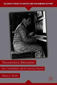 Transposing Broadway: Jews, Assimilation, and the American Musical - Hecht, S.