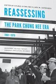 Reassessing the Park Chung Hee Era, 1961-1979