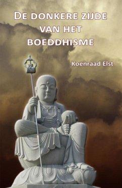 De donkere zijde van het Boeddhisme - Elst, K.