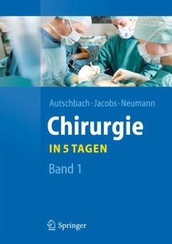 Chirurgie... in 5 Tagen. Band 1 - Autschbach, Rüdiger; Jacobs, Michael; Neumann, Ulf