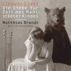 Die Liebe zur Zeit des Mahlstädter Kindes, 3 Audio-CDs
