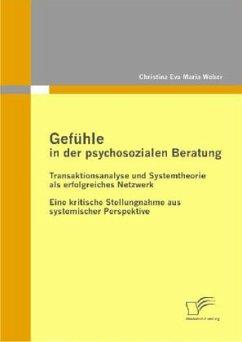 Gefühle in der psychosozialen Beratung: Transaktionsanalyse und Systemtheorie als erfolgreiches Netzwerk - Weber, Christina E. M.