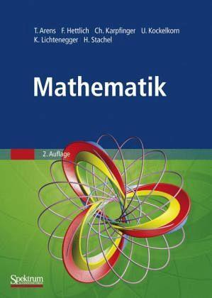 Mathematik - Arens, Tilo / Hettlich, Frank / Karpfinger, Christian et al.