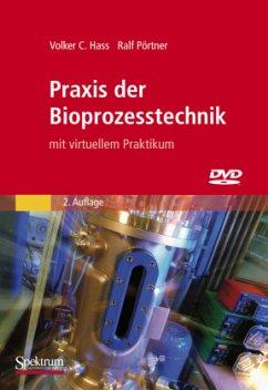 Praxis der Bioprozesstechnik mit virtuellem Praktikum - Hass, Volker C.; Pörtner, Ralf