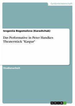 """Das Performative in Peter Handkes Theaterstück """"Kaspar"""""""