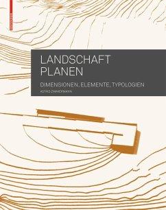 Landschaft planen - Zimmermann, Astrid
