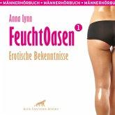 Feuchtoasen 1 / Erotische Bekenntnisse / Erotik Audio Story / Erotisches Hörbuch (MP3-Download)