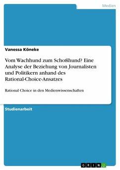 Vom Wachhund zum Schoßhund? Eine Analyse der Beziehung von Journalisten und Politikern anhand des Rational-Choice-Ansatzes