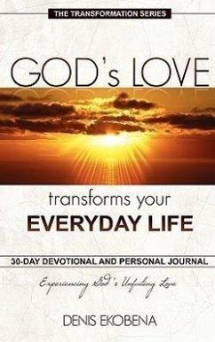 God's Love Transforms Your Everyday Life: 30 Days Devotion and Journal - Ekobena, Denis