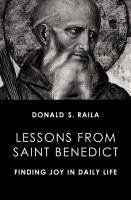 Lessons from Saint Benedict: Finding Joy in Daily Life - Raila, Donald S.