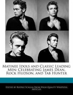 Matinee Idols and Classic Leading Men: Celebrating James Dean, Rock Hudson, and Tab Hunter - Scaglia, Beatriz