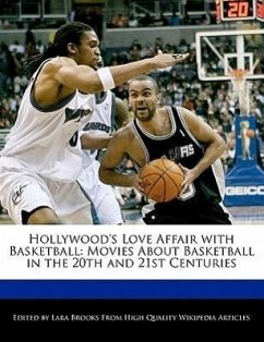 Hollywood's Love Affair with Basketball: Movies about Basketball in the 20th and 21st Centuries - Brooks, Lara