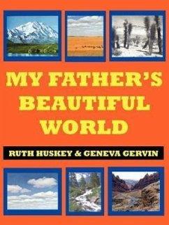 My Father's Beautiful World - Huskey, Ruth Gervin, Geneva