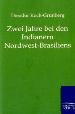 Zwei Jahre bei den Indianern Nordwest-Brasiliens - Koch-Grünberg, Theodor