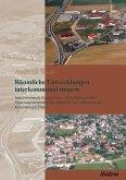 Räumliche Entwicklungen interkommunal steuern. Interkommunale Kooperation - ein bedarfsgerechtes Steuerungsinstrument für räumliche Entwicklungen auf kleinräumiger Ebene