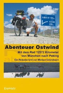 Abenteuer Ostwind. Mit dem Rad 12572 Kilometer von München nach Peking - Grünebach, Michael