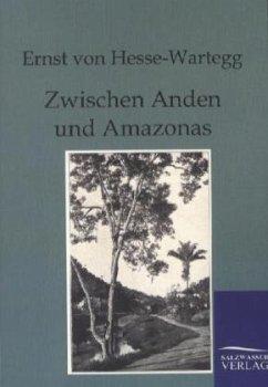 Zwischen Anden und Amazonas - Hesse-Wartegg, Ernst von
