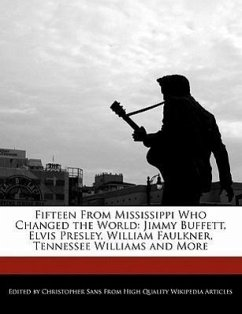 Fifteen From Mississippi Who Changed the World: Jimmy Buffett, Elvis Presley, William Faulkner, Tennessee Williams and More