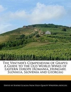 The Vintner's Compendium of Grapes: A Guide to the Old World Wines of Eastern Europe (Romania, Hungary, Slovakia, Slovenia and Georgia) - Scaglia, Beatriz