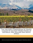 The Vintner's Compendium of Grapes: A Guide to the New World Wines of Australia, New Zealand and South Africa