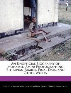 An Unofficial Biography of Mohamed Amin: Photographing Ethiopian Famine, Final Days, and Analyses of Other Works - Millian, Monica