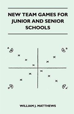 New Team Games for Junior and Senior Schools - Matthews, William J.