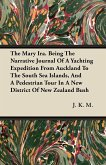 The Mary Ira. Being The Narrative Journal Of A Yachting Expedition From Auckland To The South Sea Islands, And A Pedestrian Tour In A New District Of New Zealand Bush
