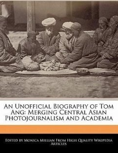 An Unofficial Biography of Tom Ang: Merging Central Asian Photojournalism and Academia - Millian, Monica