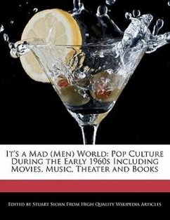 It's a Mad (Men) World: Pop Culture During the Early 1960s Including Movies, Music, Theater and Books - Sloan, Stuart