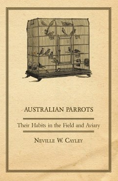 Australian Parrots - Their Habits in the Field and Aviary - Cayley, Neville W.