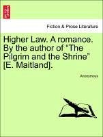 "Higher Law. a Romance. by the Author of ""The Pilgrim and the Shrine"" [E. Maitland]."