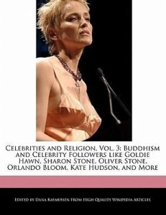 Celebrities and Religion, Vol. 3: Buddhism and Celebrity Followers Like Goldie Hawn, Sharon Stone, Oliver Stone, Orlando Bloom, Kate Hudson, and More - Rasmussen, Dana