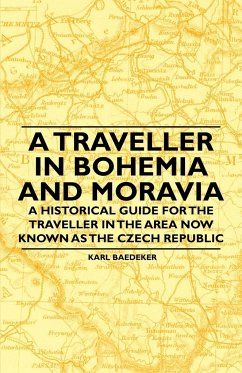 A Traveller in Bohemia and Moravia - A Historical Guide for the Traveller in the Area Now Known as the Czech Republic