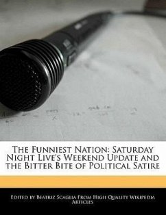 The Funniest Nation: Saturday Night Live's Weekend Update and the Bitter Bite of Political Satire - Scaglia, Beatriz