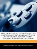 Level Up: A Guide to Action Video Games and Subgenres, Including Role-Playing Games, Survival Horror, Stealth, Fighting, Rhythm