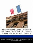 The World's Least Corrupt Nations, 2010, Vol. 8: United States, Uruguay and France