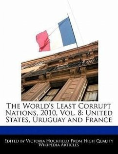 The World's Least Corrupt Nations, 2010, Vol. 8: United States, Uruguay and France - Hockfield, Victoria