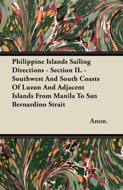Philippine Islands Sailing Directions - Section II. - Southwest and South Coasts of Luzon and Adjacent Islands from Manila to San Bernardino Strait - Anon